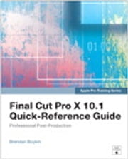 Apple Pro Training Series - Final Cut Pro X 10.1 Quick-Reference Guide ebook by Brendan Boykin