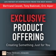 Exclusive Product Offering - Creating Something Just for You ebook by Bertrand Cesvet,Tony Babinski,Eric Alper