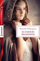 La fiancée irlandaise ebook by Michelle Willingham
