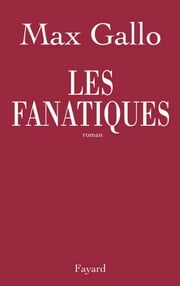 Les fanatiques ebook by Max Gallo