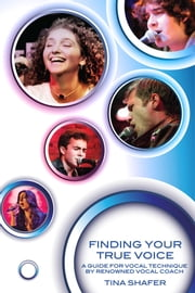 Finding Your True Voice - A Journey to Your Unique Vocal Sound ebook by Tina Shafer
