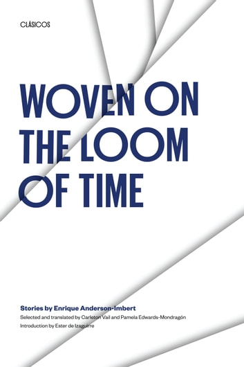Woven on the Loom of Time - Stories by Enrique Anderson-Imbert ebook by Enrique Anderson-Imbert