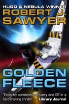 Golden Fleece ebook by Robert J. Sawyer