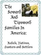 The Soward and Tipsword Families in America: Rebels, Natives, Hunters and Settlers ebook by MaryAnn Rizzo