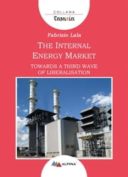The Internal Energy Market - Towards a Third Wave of Liberalisation ebook by Fabrizio Lala