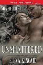 Unshattered ebook by Elena Kincaid