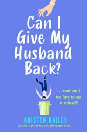 Can I Give My Husband Back? - A totally laugh out loud and uplifting page turner ebook by Kristen Bailey
