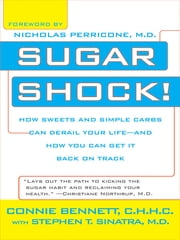 Sugar Shock! - How Sweets and Simple Carbs Can Derail Your Life-- and How YouCan Get Back on Tr ack ebook by Stephen Sinatra,Connie Bennett