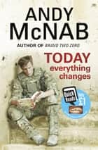 Today Everything Changes - Quick Read ebook by Andy McNab
