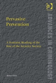 Pervasive Prevention - A Feminist Reading of the Rise of the Security Society ebook by Professor Tamar Pitch,Professor David Nelken