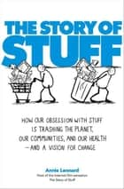 The Story of Stuff ebook by Annie Leonard