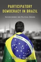 Participatory Democracy in Brazil ebook by J. Ricardo Tranjan