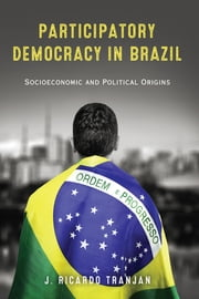 Participatory Democracy in Brazil - Socioeconomic and Political Origins ebook by J. Ricardo Tranjan