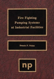 Fire Fighting Pumping Systems at Industrial Facilities ebook by Nolan, Dennis P.