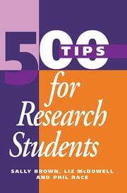 500 Tips for Research Students ebook by Brown, Sally,McDowell, Liz,Race, Phil