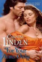 For Your Arms Only ebook by Caroline Linden