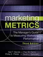 Marketing Metrics - The Manager's Guide to Measuring Marketing Performance ebook by Paul Farris, Neil Bendle, Phillip Pfeifer,...