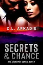 Secrets & Chance ebook by Z.L. Arkadie