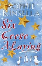 Six Geese a-Laying (Mini Christmas Short Story) ebook by Sophie Kinsella