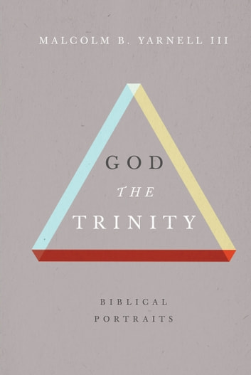 God the Trinity - Biblical Portraits ebook by Malcolm B. Yarnell III