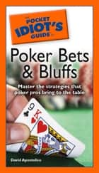 The Pocket Idiot's Guide to Poker Bets & Bluffs ebook by David Apostolico