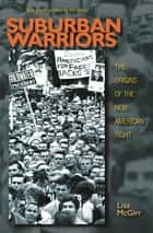 Suburban Warriors - The Origins of the New American Right - Updated Edition ebook by Lisa McGirr, Lisa McGirr