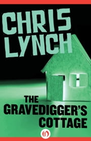 The Gravedigger's Cottage ebook by Chris Lynch