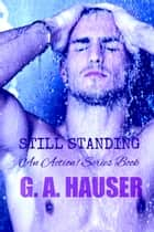 Still Standing- An Action! Series Book 34 ebook by GA Hauser