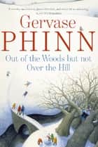 Out of the Woods But Not Over the Hill ebook by Gervase Phinn
