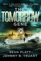 The Tomorrow Gene ebook by Sean Platt, Johnny B. Truant
