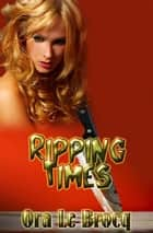 Ripping Times ebook by Ora Le Brocq
