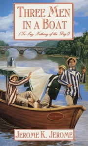 Three Men in a Boat - To Say Nothing of the Dog ebook by Jerome K. Jerome