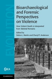 Bioarchaeological and Forensic Perspectives on Violence - How Violent Death Is Interpreted from Skeletal Remains ebook by Debra L. Martin,Cheryl P. Anderson