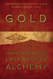 Gold: Israel Regardie's Lost Book of Alchemy ebook by Israel Regardie,Chic Cicero,Sandra Tabatha Cicero