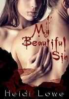 My Beautiful Sin ebook by Heidi Lowe