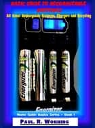 Basic Guide to Rechargeable Batteries - Home Guide Basics Series, #1 ebook by Paul R. Wonning