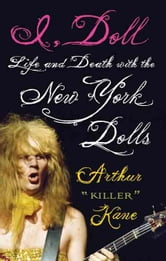I, Doll: Life and Death with the New York Dolls ebook by Kane, Arthur Killer