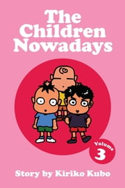 The Children Nowadays, Vol. 3 ebook by Kiriko Kubo