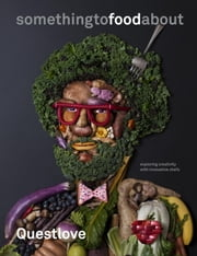 something to food about - Exploring Creativity with Innovative Chefs ebook by Questlove, Ben Greenman, Kyoko Hamada,...