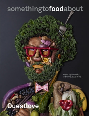 something to food about - Exploring Creativity with Innovative Chefs ebook by Questlove,Ben Greenman