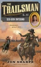 The Trailsman #393 - Six-Gun Inferno eBook by Jon Sharpe