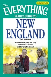 The Everything Family Guide to New England - Where to eat, play, and stay in America's scenic and historic Northeast ebook by Kim Knox Beckius