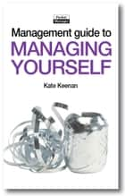The Management Guide to Managing Yourself: Achieving Success by Feeling Good about Yourself ebook by Kate Keenan