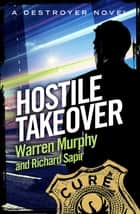 Hostile Takeover - Number 81 in Series ebook by Richard Sapir, Warren Murphy