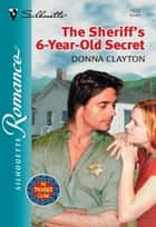 The Sheriff's 6-year-old Secret (Mills & Boon Silhouette) ebook by Donna Clayton
