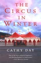 The Circus in Winter ebook by Cathy Day