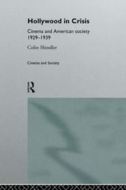 Hollywood in Crisis - Cinema and American Society 1929-1939 ebook by Colin Schindler