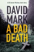 A Bad Death - A DS McAvoy short story ebook by David Mark