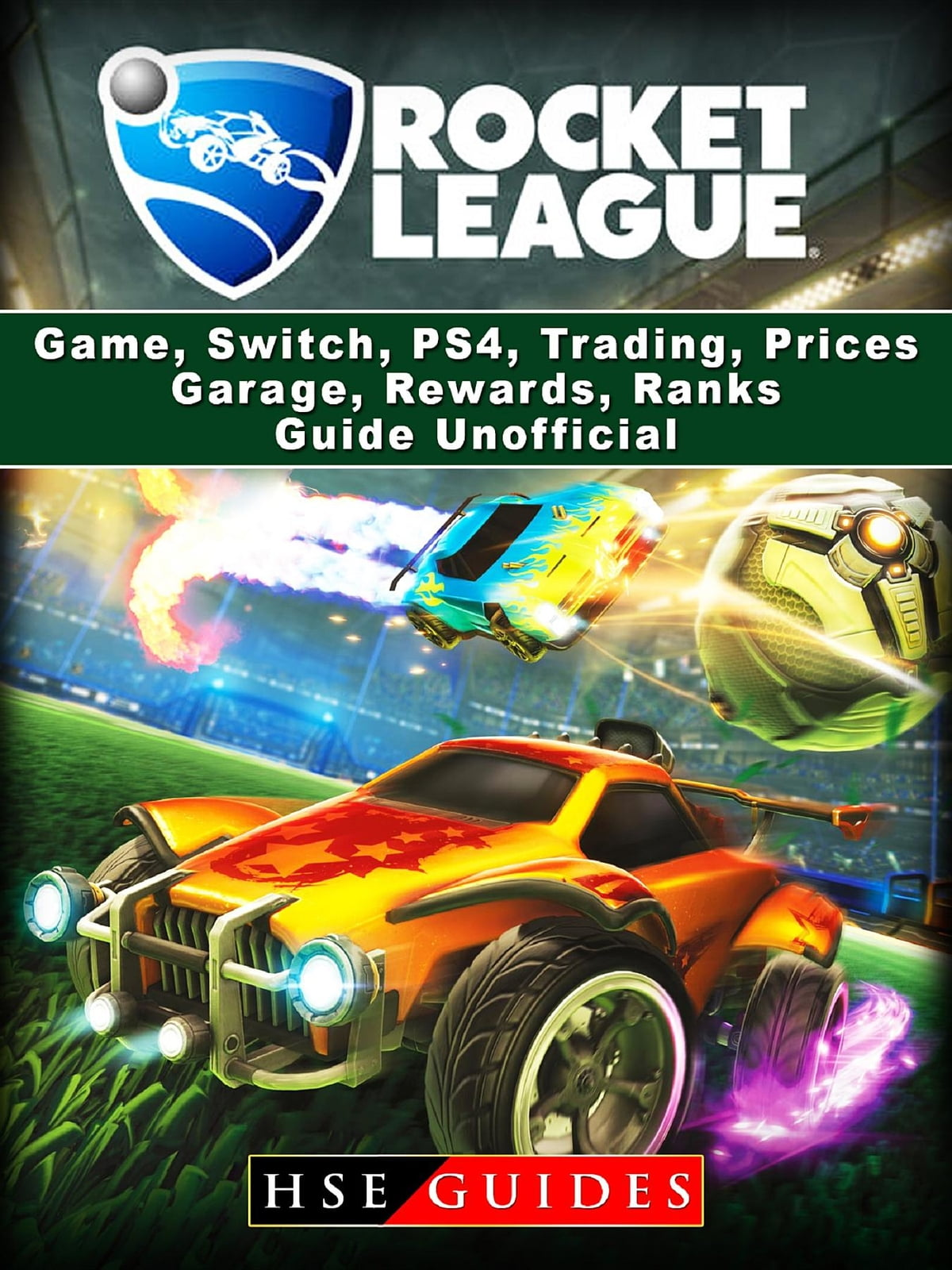 Rocket League Game, Switch, PS4, Trading, Prices, Garage, Rewards, Ranks,  Guide Unofficial ebook by HSE Guides - Rakuten Kobo