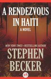 A Rendezvous in Haiti - A Novel ebook by Stephen Becker